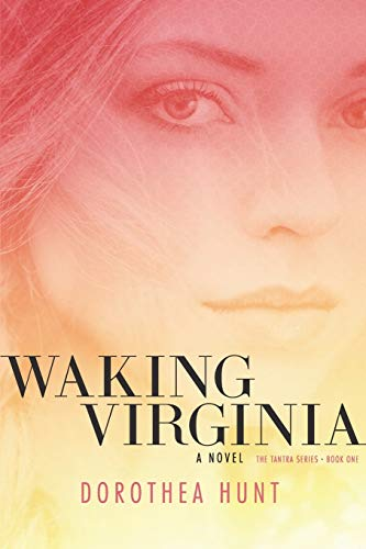 Waking Virgina: Book I ? The Tantra Series: Dorothea Hunt