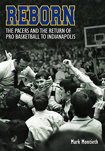 9780998729800: Reborn: The Pacers and the Return of Pro Basketball to Indianapolis