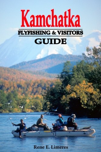 Kamchatka Fly Fishing and Visitors Guide: Rene Limeres