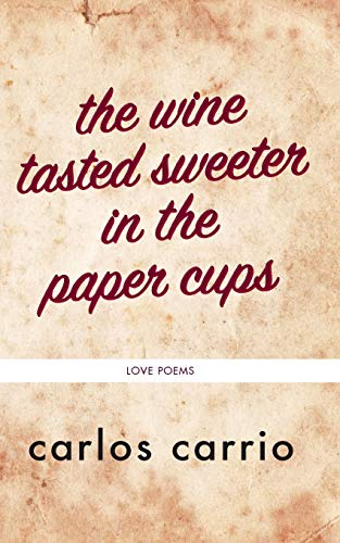 The Wine Tasted Sweeter in the Paper Cups: Love Poems (Paperback)