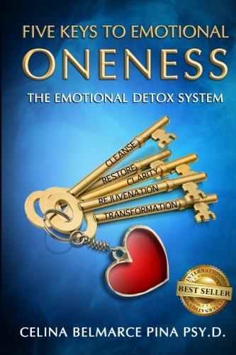 5 Keys To Emotional Oneness: The Emotional Detox System: Dr. Celina Belmarce Pina