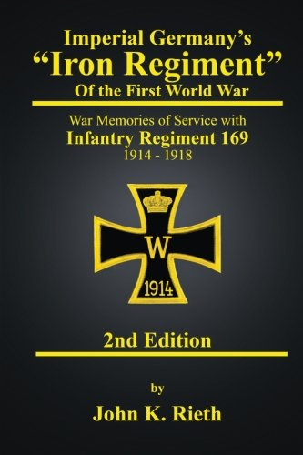 Imperial Germanyandapos;s andquot;Iron Regimentandquot; of the First: Rieth, John K.