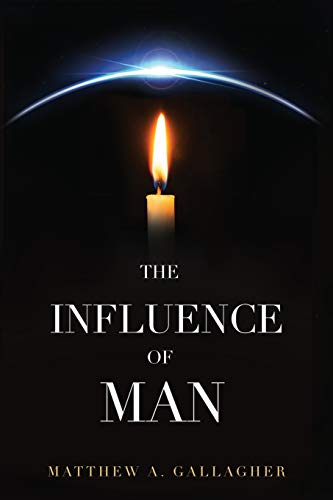The Influence of Man: Matthew A. Gallagher