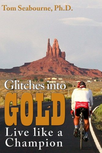 Glitches into Gold: Live like a Champion: Tom Seabourne Ph.D.