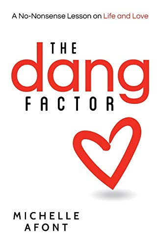 9780998863061: The Dang Factor: A No-Nonsense Lesson on Life and Love: Volume 1 (The Factor Series)