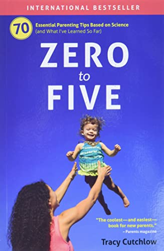 9780998919232: Zero to Five: 70 Essential Parenting Tips Based on Science