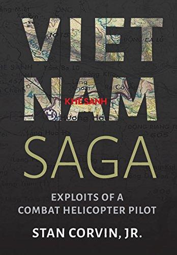 Vietnam Saga: Exploits of a Combat Helicopter Pilot: Jr. Stan Corvin