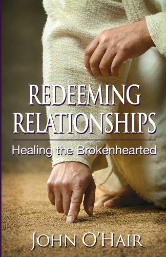 Redeeming Relationships, Healing the Brokenhearted: Mr. John O'Hair