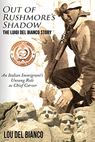 9780998998725: Out of Rushmore's Shadow: The Luigi Del Bianco Story – An Italian Immigrant's Unsung Role as Chief Carver