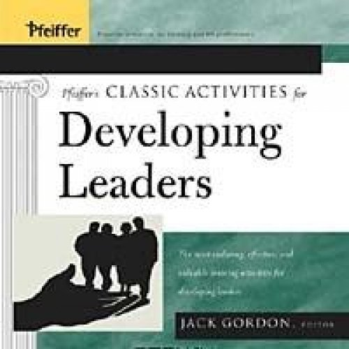 Pfeiffer's Classic Activities for Developing Leaders: Gordon, Jack (editor)