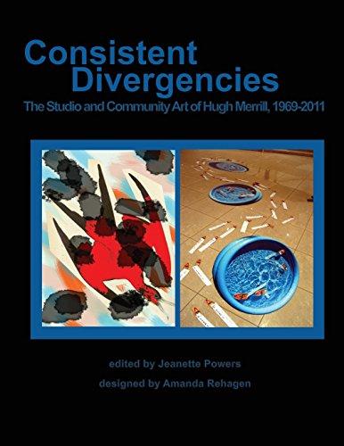 9780999022238: Consistent Divergencies: The Studio and Community Art of Hugh Merrill, 1969-2011