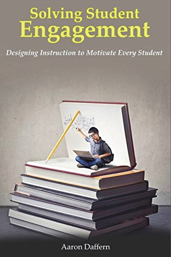 Solving Student Engagement: Designing Instruction to Motivate Every Student