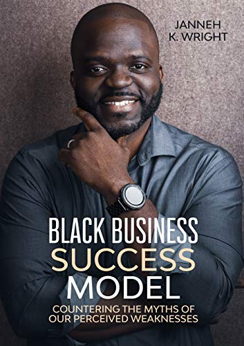 Black Business Success Model: Countering the Myths: Wright, Janneh K.
