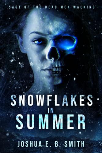 Saga of the Dead Men Walking - Snowflakes in Summer: The Snowflakes Trilogy: Book I: Joshua E.B. ...