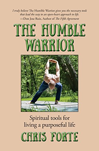 The Humble Warrior: Spiritual tools for living a purposeful life