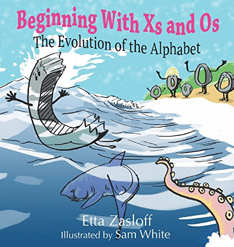 Beginning with XS and OS: The Evolution of the Alphabet: Etta Zasloff