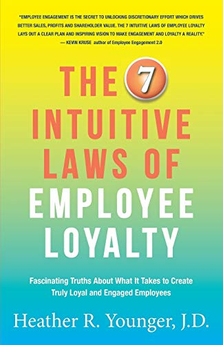 The 7 Intuitive Laws of Employee Loyalty: Fascinating Truths About What It Takes to Create Truly ...