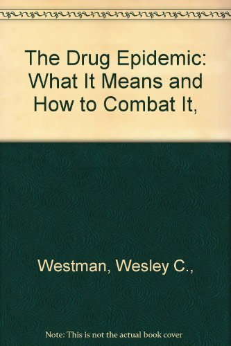 The Drug Epidemic: What It Means and How to Combat It,: Westman, Wesley C.,