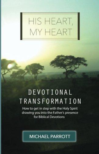 His Heart, My Heart - Devotional Transformation: Michael Parrott