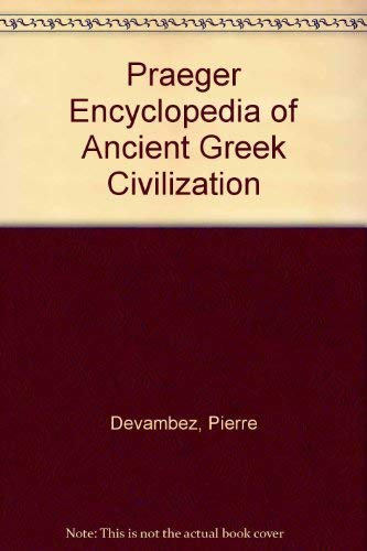 The Praeger Encylopedia of Ancient Greek Civilization: Devambez, Pierre, Ed., Illustrated by B & W ...