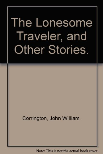 The Lonesome Traveler, and Other Stories.: Corrington, John William.
