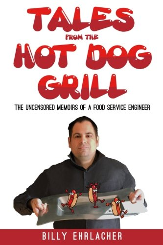 Tales from the Hot Dog Grill: The Uncensored Memoirs of a Food Service Engineer