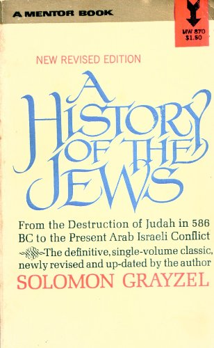 A History of the Jews: From the Babylonian Exile to the Establishment of Israel: Grayzel, Solomon