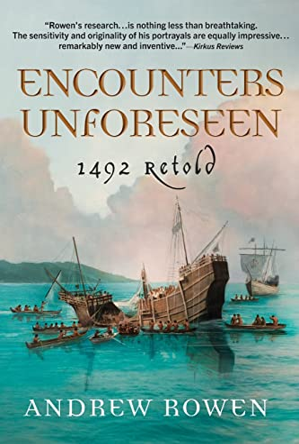 Encounters Unforeseen: 1492 Retold: Andrew Rowen