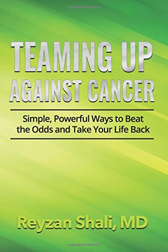 Teaming Up Against Cancer: Simple, Powerful Ways to Beat the Odds and Take Your Life Back: Reyzan ...