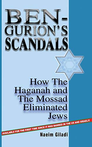 9780999215746: Ben-Gurion's Scandals: How the Haganah and the Mossad Eliminated Jews