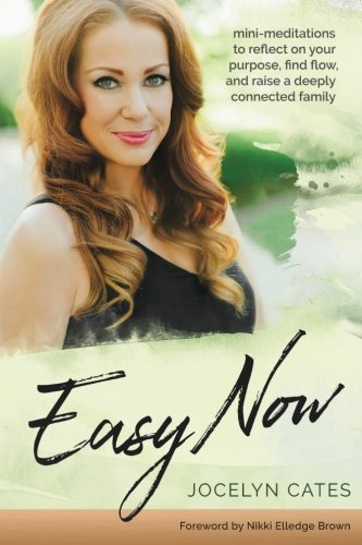 Easy Now: Mini-Meditations to Reflect on your Purpose, Find Flow, and Raise a Deeply Connected Family
