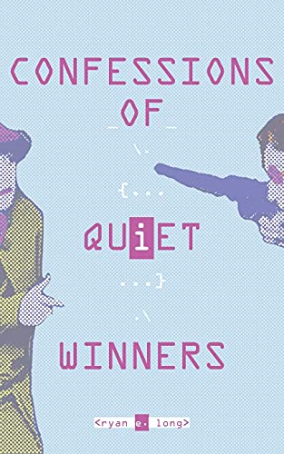 Confessions of Quiet Winners: Ryan E Long