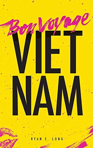 Bon Voyage Vietnam: Long, Ryan E.