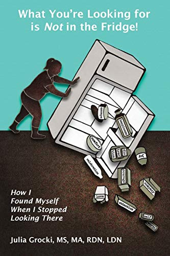 What You're Looking for Is Not in the Fridge!: How I Found Myself When I Stopped Looking There