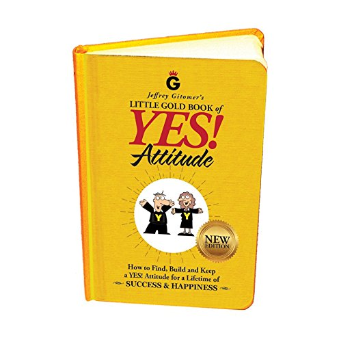 9780999255506: Jeffrey Gitomer's Little Gold Book of YES! Attitude: New Edition, Updated & Revised: How to Find, Build and Keep a YES! Attitude for a Lifetime of SUCCESS & HAPPINESS