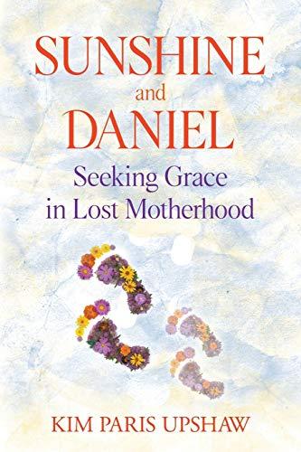 9780999268308: Sunshine and Daniel: Seeking Grace in Lost Motherhood