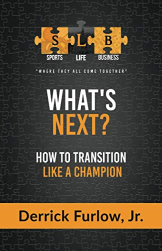 What's Next?: Sports Life Business: How to Transition Like a Champion: Derrick Furlow Jr.
