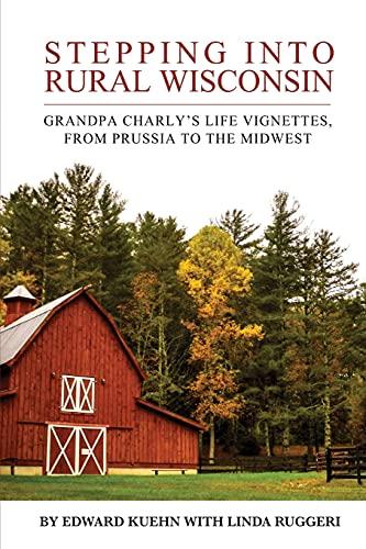 Stepping into Rural Wisconsin : Grandpa Charly's: Edward J. Kuehn;