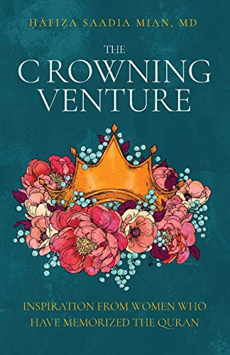 9780999299036: The Crowning Venture: Inspiration from Women Who Have Memorized the Quran