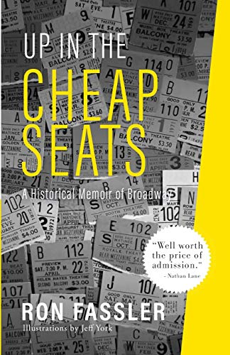 Up in the Cheap Seats: A Historical Memoir of Broadway: Ron Fassler