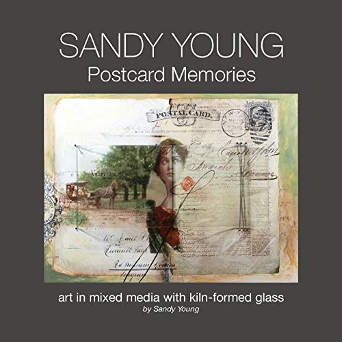 Sandy Young: Postcard Memories: Art in Mixed Media with Kiln-formed Glass: Sandy Young