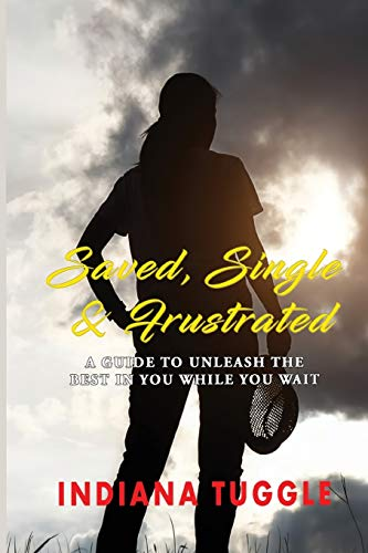 9780999341124: Saved, Single & Frustrated: A Guide to Unleash the Best in You While You Wait