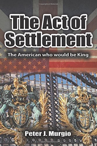9780999548882: The Act of Settlement: The American Who Would Be King