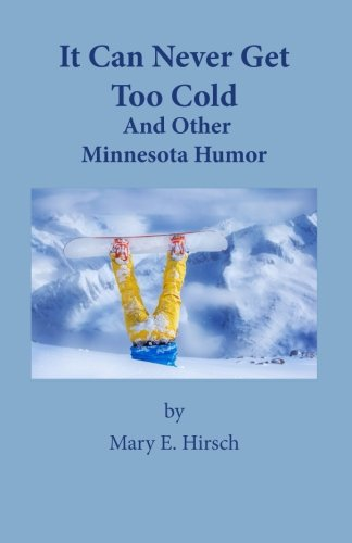 It Can Never Get Too Cold: And: Mary E Hirsch