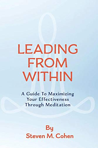 9780999633700: Leading from Within: A Guide to Maximizing Your Effectiveness Through Meditation (1)
