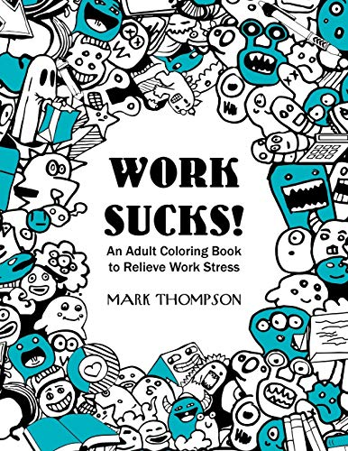 Work Sucks!: An Adult Coloring Book to Relieve Work Stress: (Volume 1 of Humorous Coloring Books ...