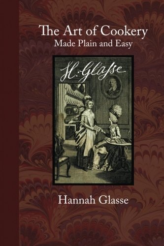 The Art of Cookery Made Plain and: Hannah Glasse