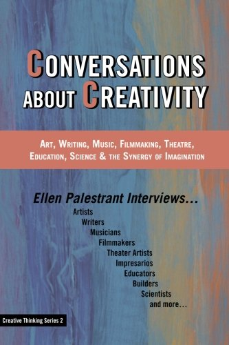 9780999824702: Conversations About Creativity: Art, Writing, Music, Filmmaking, Theatre, Education, Science & the Synergy of Imagination (Creative Thinking Series) (Volume 2)