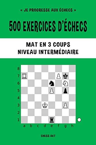 9781006882463: 500 exercices d'échecs, Mat en 3 coups, Niveau Intermédiaire