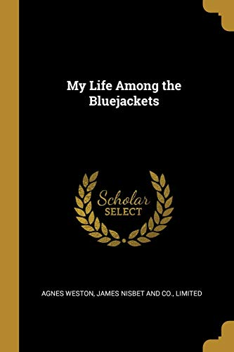 My Life Among the Bluejackets (Paperback): Agnes Weston